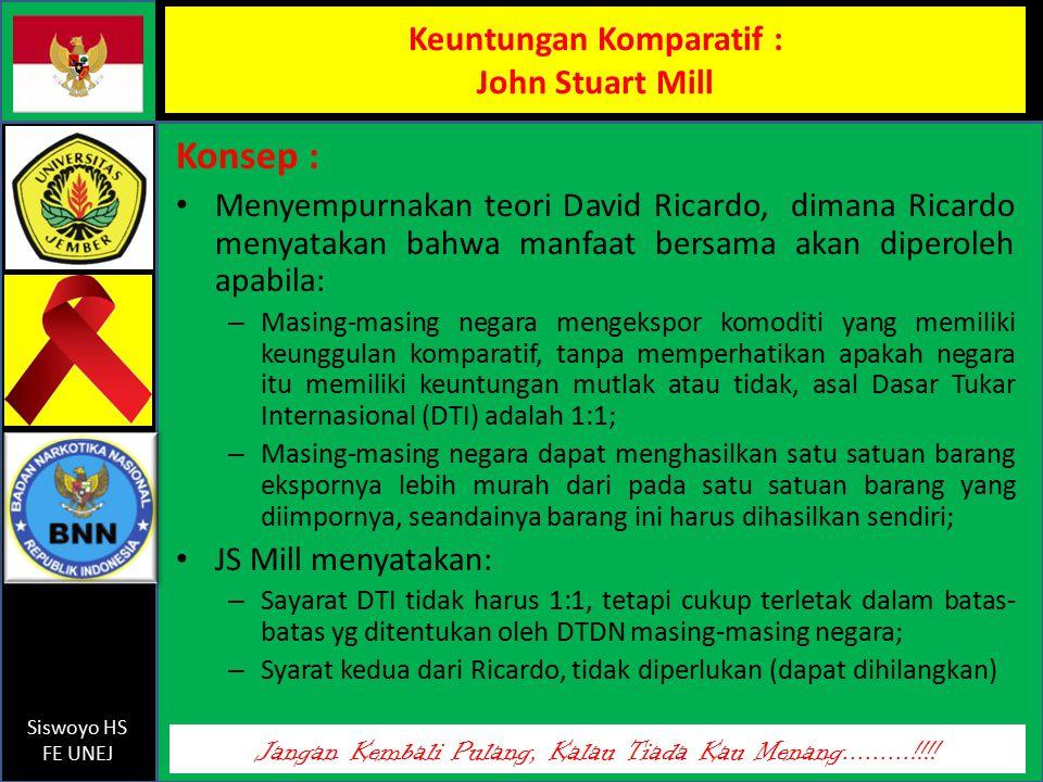 Jangan Kembali Pulang, Kalau Tiada Kau Menang.........!!!! Siswoyo HS FE UNEJ Konsep : Menyempurnakan teori David Ricardo, dimana Ricardo menyatakan b