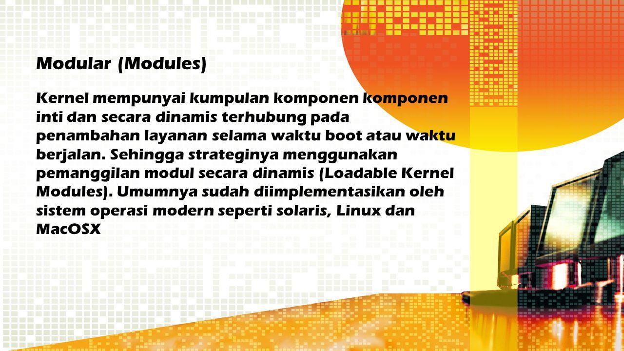 Modular (Modules) Kernel mempunyai kumpulan komponen komponen inti dan secara dinamis terhubung pada penambahan layanan selama waktu boot atau waktu b