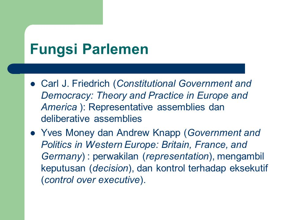 Fungsi Parlemen Carl J. Friedrich (Constitutional Government and Democracy: Theory and Practice in Europe and America ): Representative assemblies dan