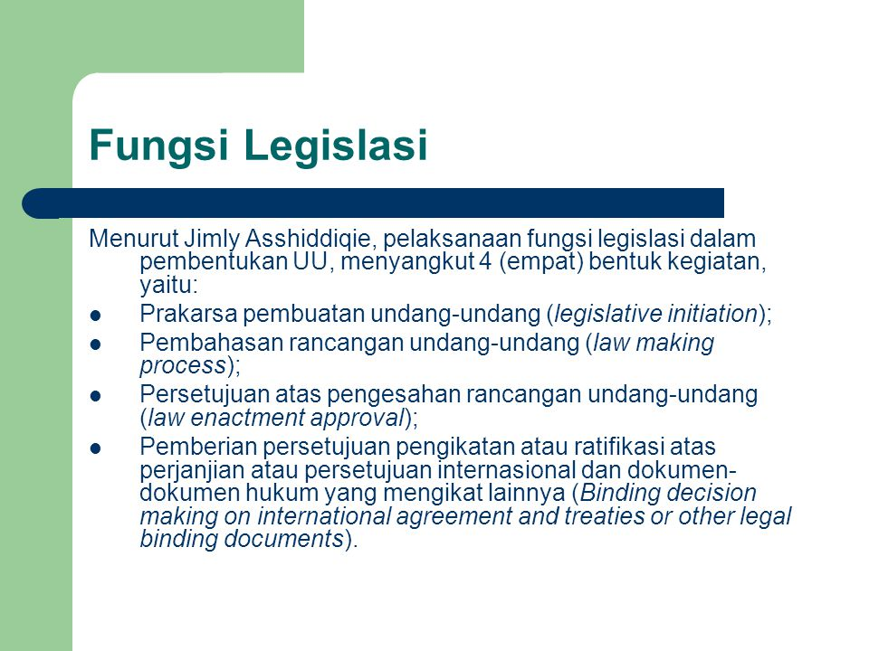 Fungsi Legislasi Menurut Jimly Asshiddiqie, pelaksanaan fungsi legislasi dalam pembentukan UU, menyangkut 4 (empat) bentuk kegiatan, yaitu: Prakarsa p