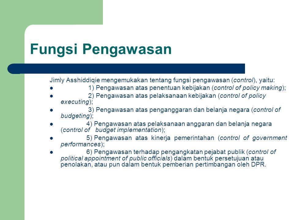 Fungsi Pengawasan Jimly Asshiddiqie mengemukakan tentang fungsi pengawasan (control), yaitu: 1) Pengawasan atas penentuan kebijakan (control of policy