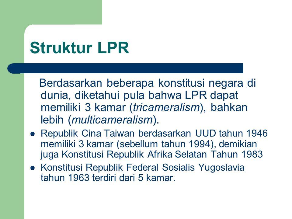 Struktur LPR Berdasarkan beberapa konstitusi negara di dunia, diketahui pula bahwa LPR dapat memiliki 3 kamar (tricameralism), bahkan lebih (multicame