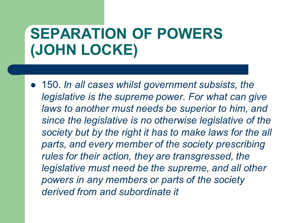 SEPARATION OF POWERS (JOHN LOCKE) 150.
