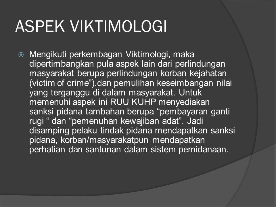 ASPEK VIKTIMOLOGI  Mengikuti perkembagan Viktimologi, maka dipertimbangkan pula aspek lain dari perlindungan masyarakat berupa perlindungan korban ke