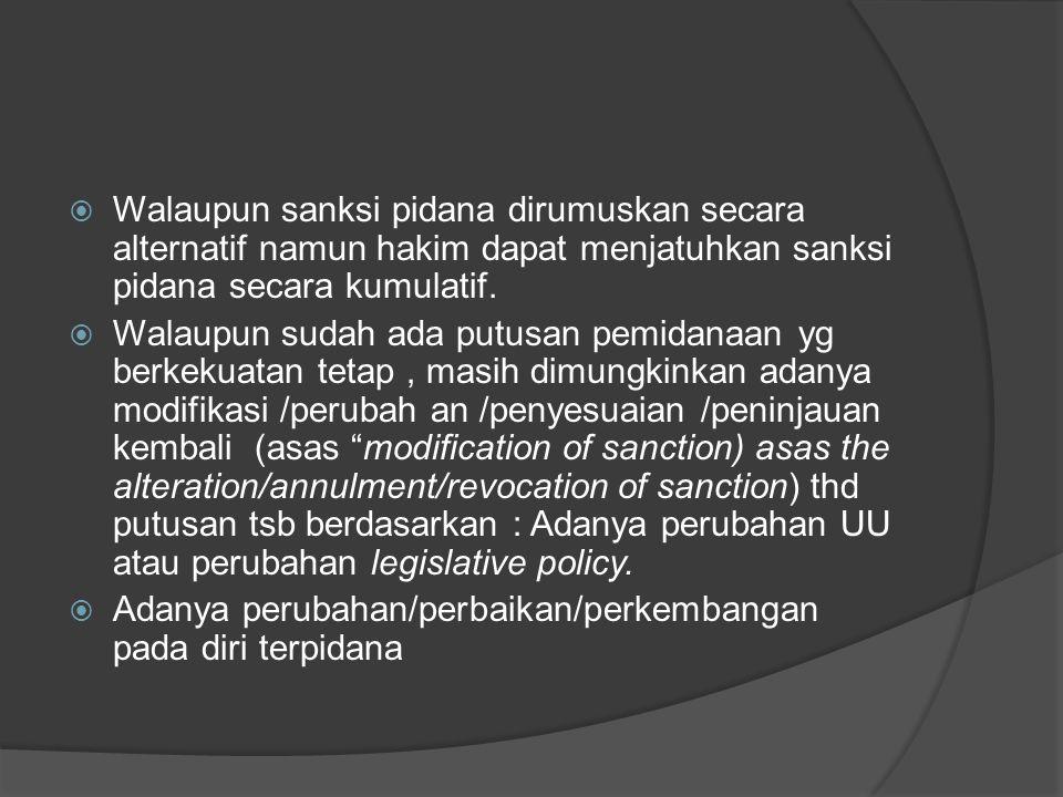  Walaupun sanksi pidana dirumuskan secara alternatif namun hakim dapat menjatuhkan sanksi pidana secara kumulatif.  Walaupun sudah ada putusan pemid