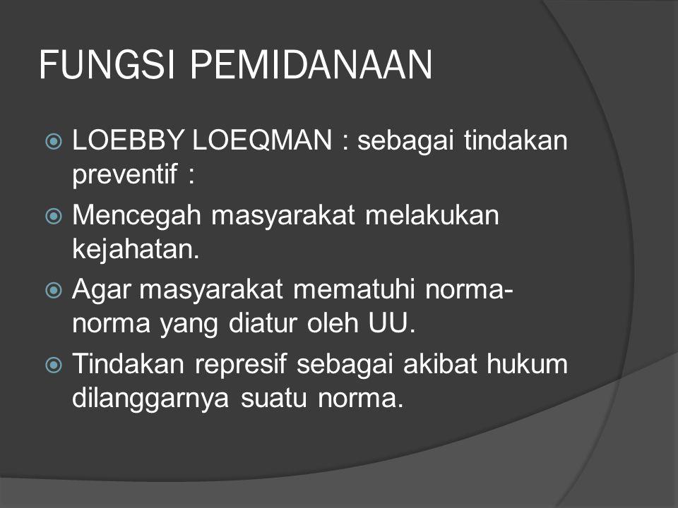 FUNGSI PEMIDANAAN  LOEBBY LOEQMAN : sebagai tindakan preventif :  Mencegah masyarakat melakukan kejahatan.  Agar masyarakat mematuhi norma- norma y