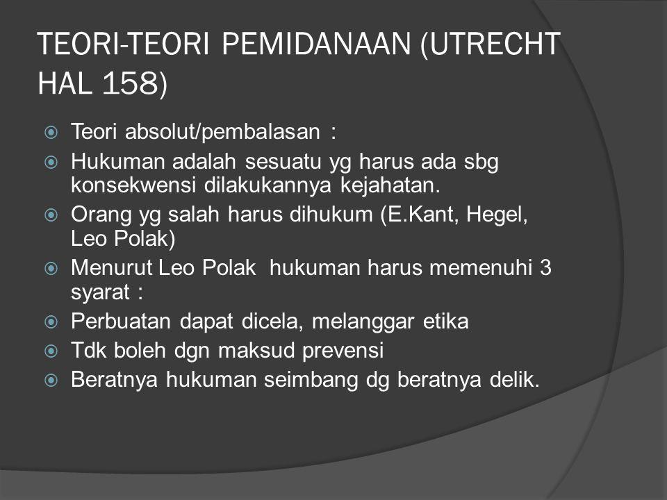 TEORI-TEORI PEMIDANAAN (UTRECHT HAL 158)  Teori absolut/pembalasan :  Hukuman adalah sesuatu yg harus ada sbg konsekwensi dilakukannya kejahatan. 