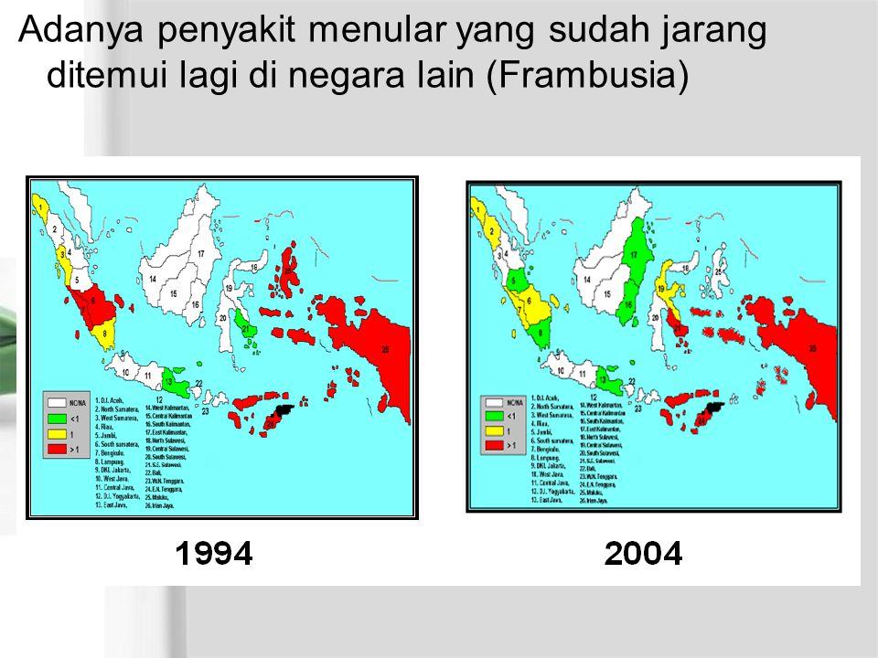 Adanya penyakit menular yang sudah jarang ditemui lagi di negara lain (Frambusia)