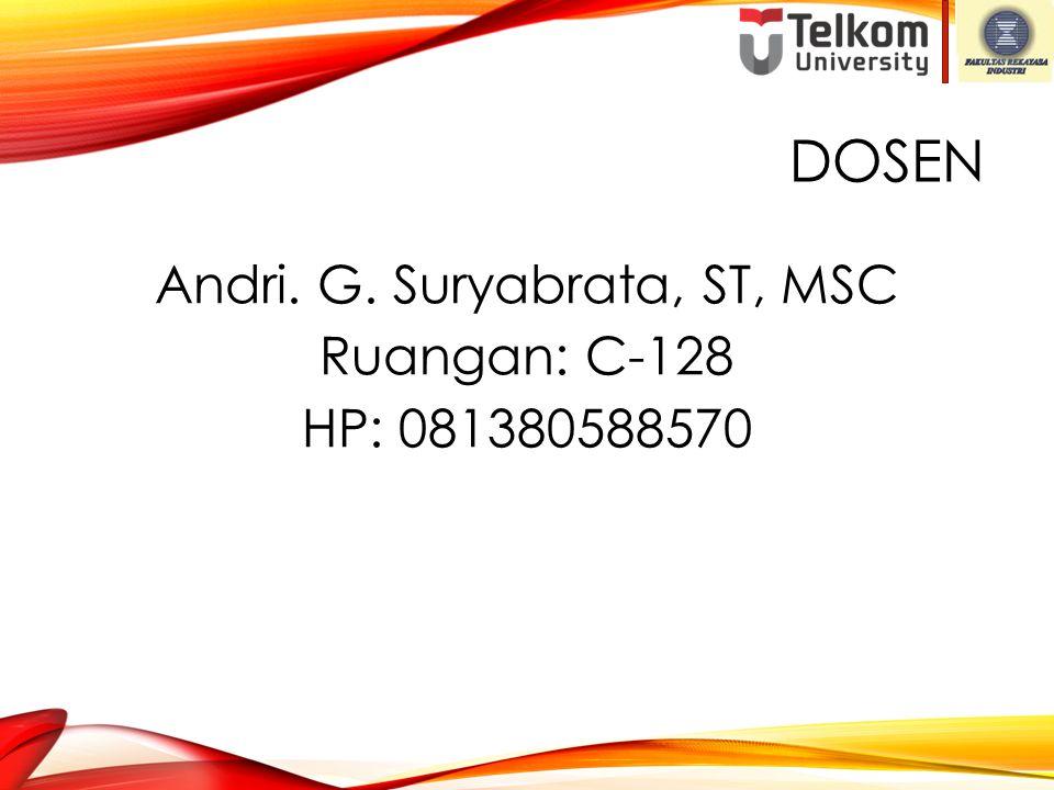 DOSEN Andri. G. Suryabrata, ST, MSC Ruangan: C-128 HP: 081380588570
