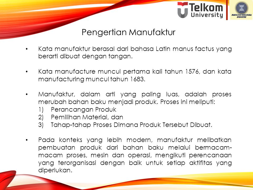 Basic Manufacturing Processes 1.Shaping processes (proses pembentukan) 1)Casting/moulding (pengecoran dan cetakan) 2)Cutting/separating (pemotongan dan pemisahan) 3)Deformation/forming 4)Joining (penyambungan) 2.Non shaping processes (bukan pembentukan) 1)Heet treatment 2)Surface finishing/surface treatment
