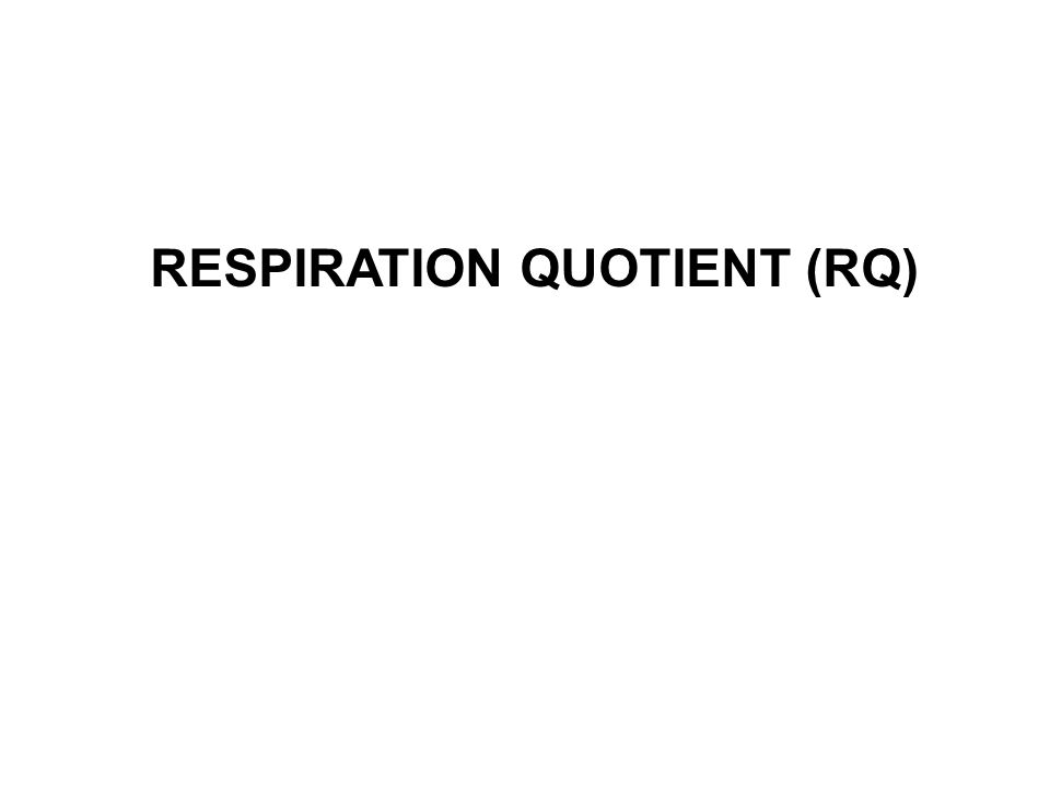 RESPIRATION QUOTIENT (RQ)