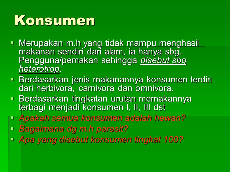 Konsumen  Merupakan m.h yang tidak mampu menghasil makanan sendiri dari alam, ia hanya sbg. Pengguna/pemakan sehingga disebut sbg heterotrop.  Berda