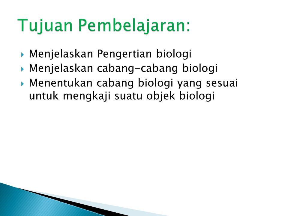  Menjelaskan Pengertian biologi  Menjelaskan cabang-cabang biologi  Menentukan cabang biologi yang sesuai untuk mengkaji suatu objek biologi