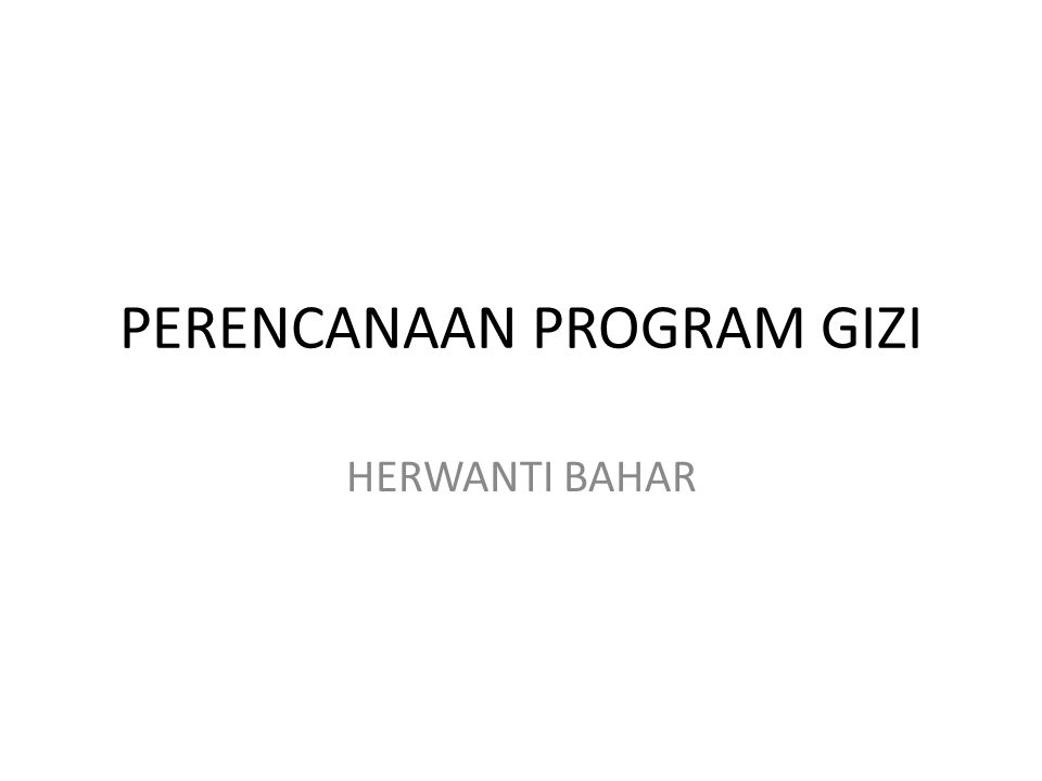 PERENCANAAN PROGRAM GIZI HERWANTI BAHAR