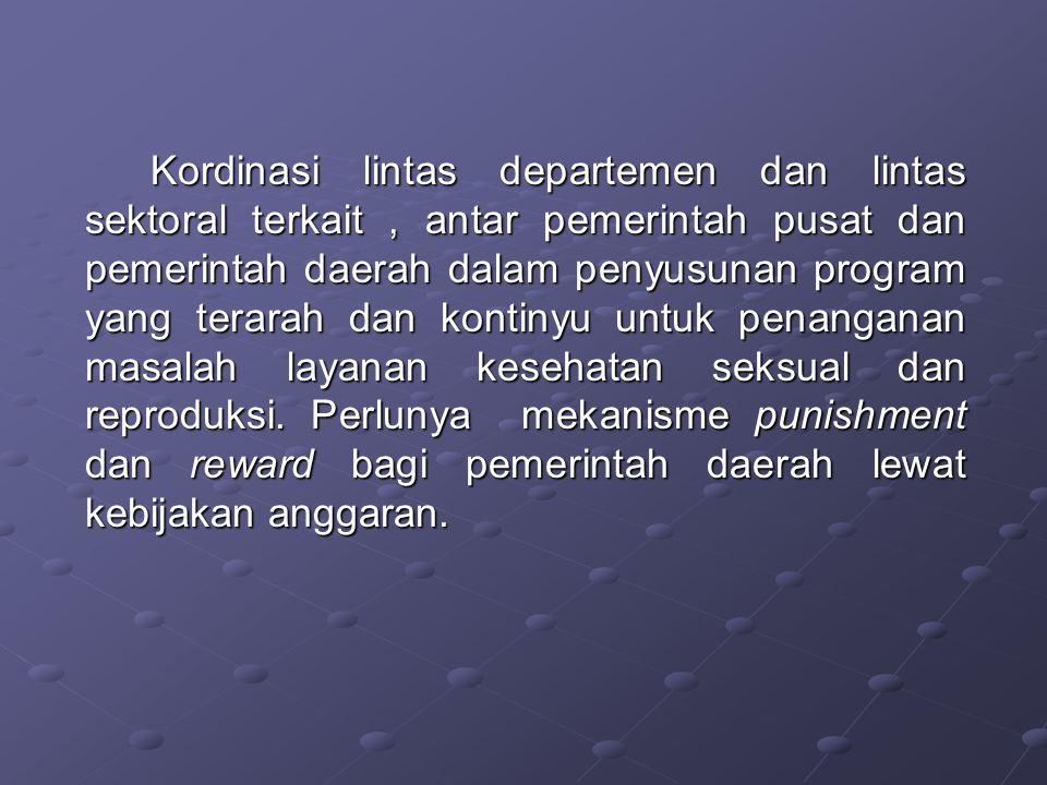 Kordinasi lintas departemen dan lintas sektoral terkait, antar pemerintah pusat dan pemerintah daerah dalam penyusunan program yang terarah dan kontin