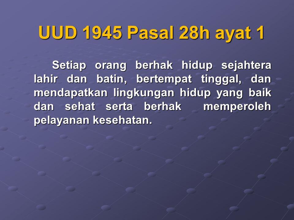 UUD 1945 Pasal 28h ayat 1 Setiap orang berhak hidup sejahtera lahir dan batin, bertempat tinggal, dan mendapatkan lingkungan hidup yang baik dan sehat