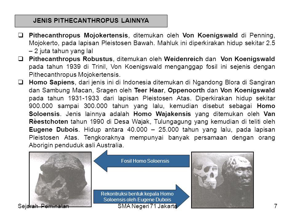Fosil-fosil yang ditemukan di Indonesia meliputi Meganthropus Paleojavanicus, ditemukan oleh Von Koniegswald di Sangiran, lembah Bengawan Solo, antara