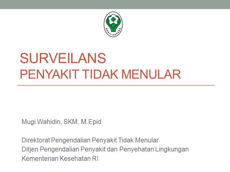 SURVEILANS PENYAKIT TIDAK MENULAR Mugi Wahidin, SKM, M.Epid Direktorat Pengendalian Penyakit Tidak Menular Ditjen Pengendalian Penyakit dan Penyehatan