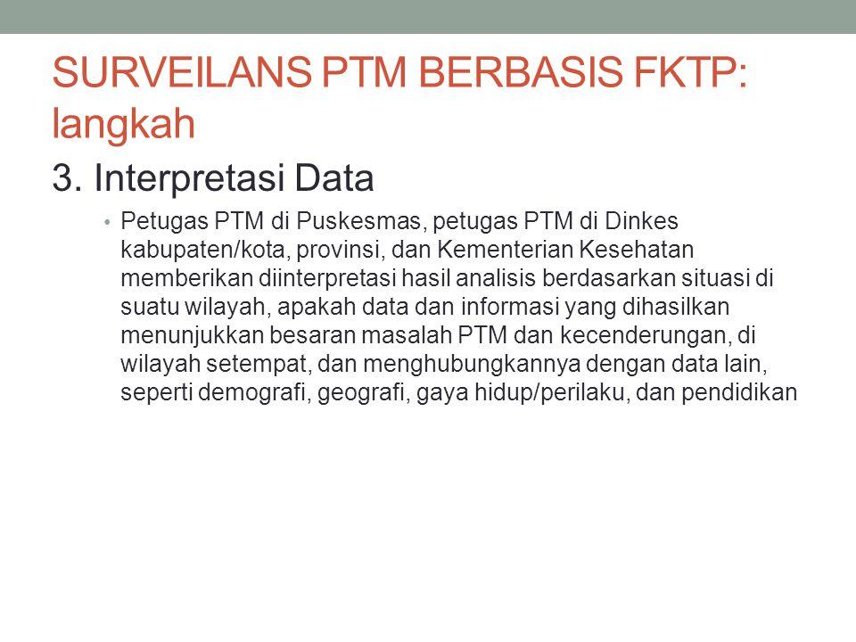 SURVEILANS PTM BERBASIS FKTP: langkah 3. Interpretasi Data Petugas PTM di Puskesmas, petugas PTM di Dinkes kabupaten/kota, provinsi, dan Kementerian K