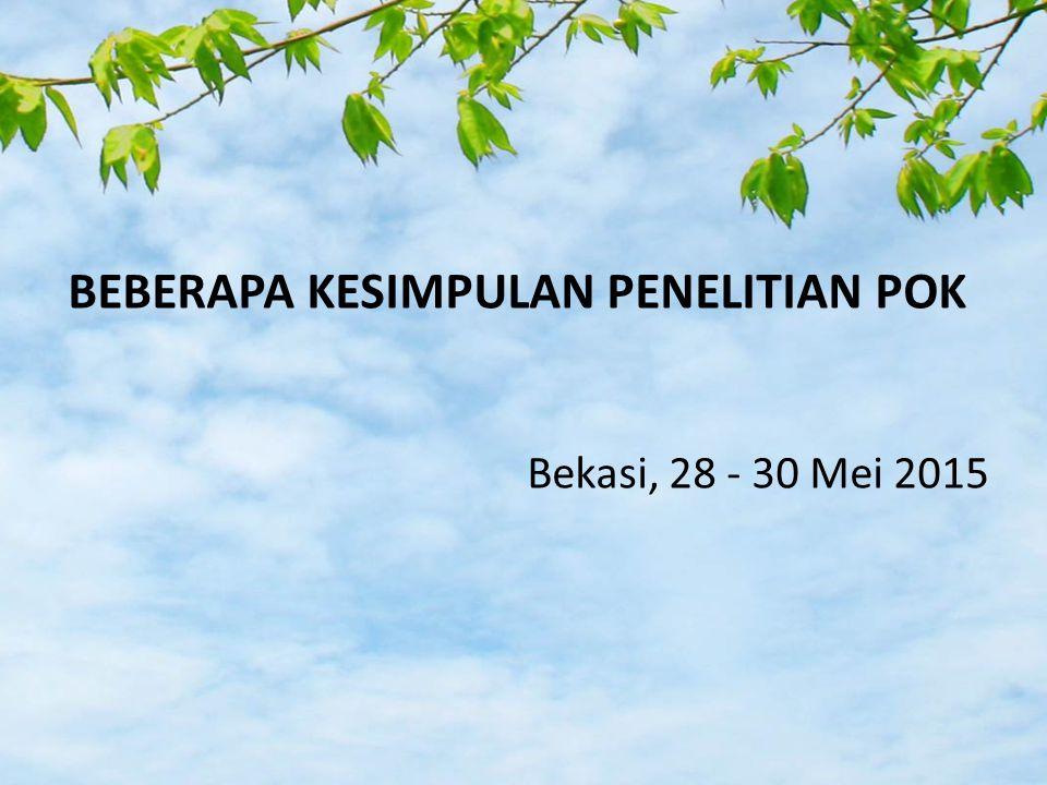 BEBERAPA KESIMPULAN PENELITIAN POK Bekasi, 28 - 30 Mei 2015