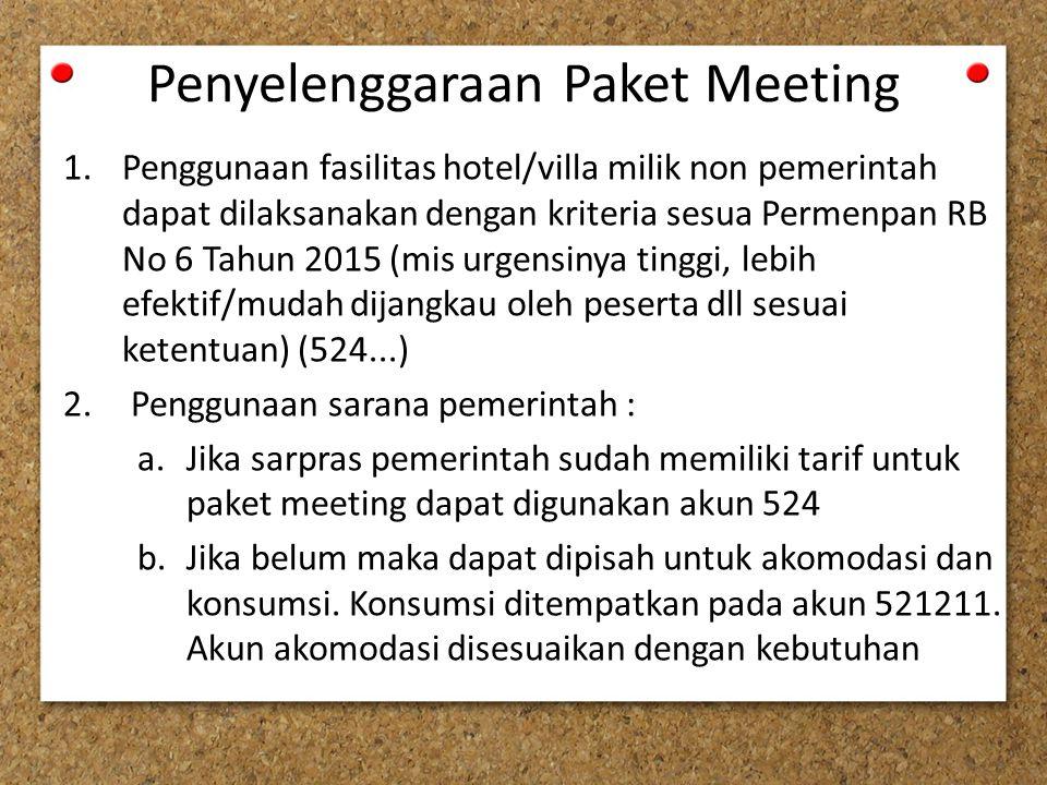 Penyelenggaraan Paket Meeting 1.Penggunaan fasilitas hotel/villa milik non pemerintah dapat dilaksanakan dengan kriteria sesua Permenpan RB No 6 Tahun 2015 (mis urgensinya tinggi, lebih efektif/mudah dijangkau oleh peserta dll sesuai ketentuan) (524...) 2.