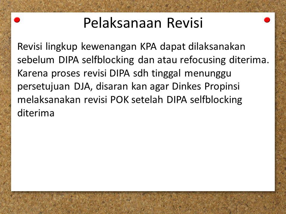 Pelaksanaan Revisi Revisi lingkup kewenangan KPA dapat dilaksanakan sebelum DIPA selfblocking dan atau refocusing diterima.