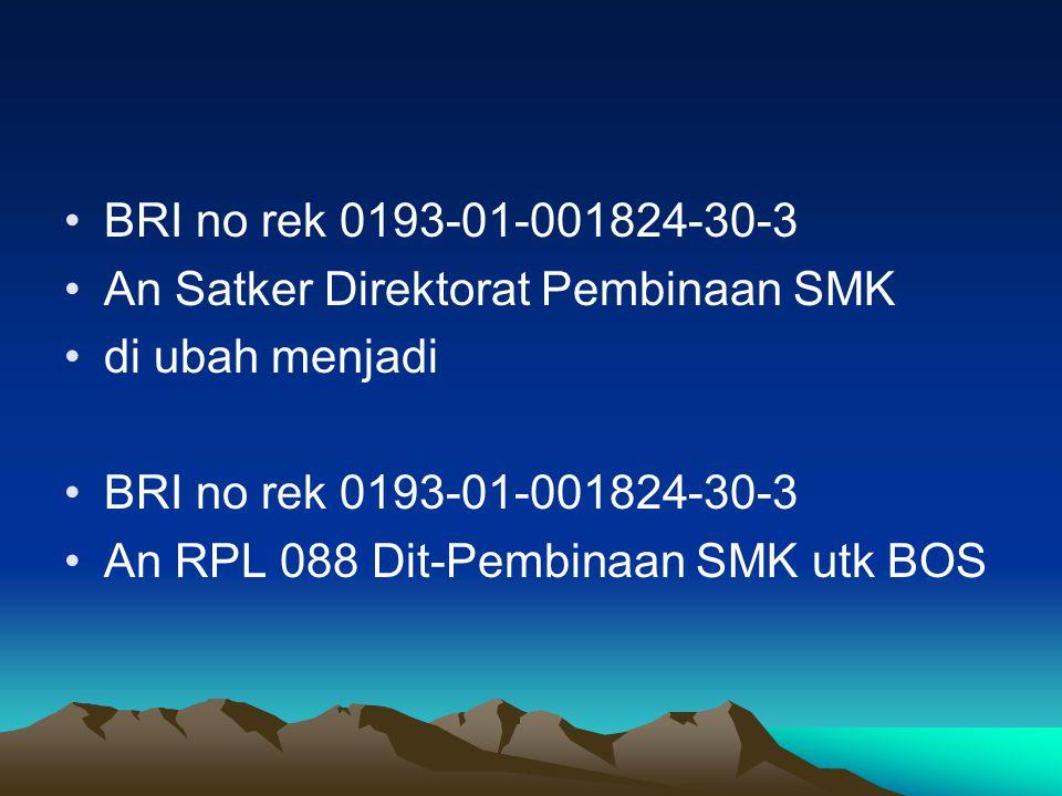 BRI no rek 0193-01-001824-30-3 An Satker Direktorat Pembinaan SMK di ubah menjadi BRI no rek 0193-01-001824-30-3 An RPL 088 Dit-Pembinaan SMK utk BOS
