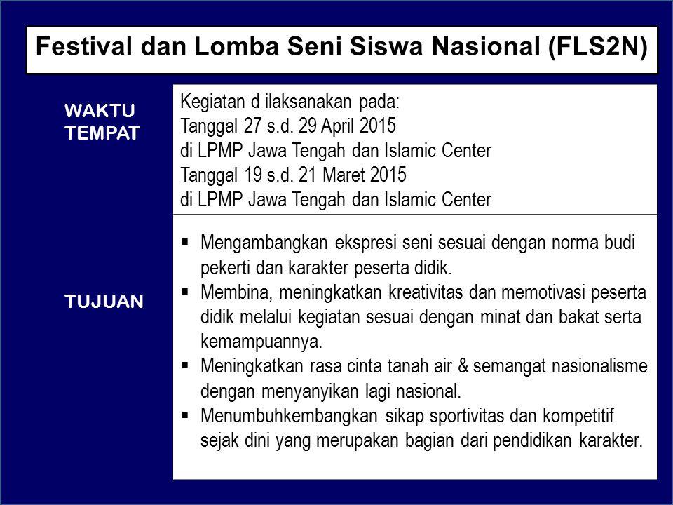 Festival dan Lomba Seni Siswa Nasional (FLS2N) Kegiatan d ilaksanakan pada: Tanggal 27 s.d. 29 April 2015 di LPMP Jawa Tengah dan Islamic Center Tangg