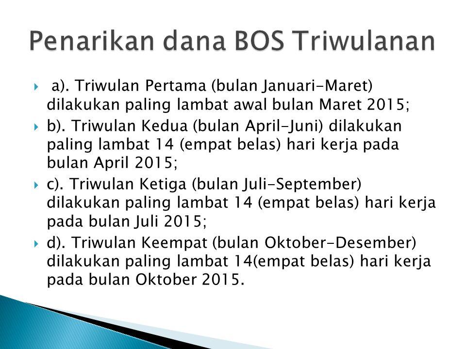  a. Penyaluran dana BOS untuk periode Januari-Desember 2015 dilakukan secara bertahap dengan ketentuan:  1) Dana BOS disalurkan setiap periode tiga