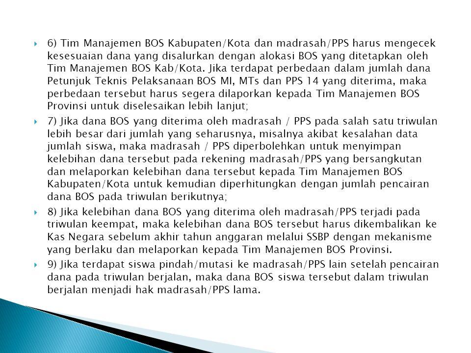  1) Tim Manajemen BOS Provinsi mengajukan Surat Permohonan Pembayaran Langsung (SPP-LS) dana BOS sesuai dengan kebutuhan yang disertakan lampiran nomor rekening masing-masing madrasah/PPS penerima BOS;  2) Unit terkait di Kanwil Kementerian Agama Provinsi melakukan verifikasi atas SPPLS dimaksud, kemudian menerbitkan Surat Perintah Membayar Langsung (SPMLS);  3) Kantor Wilayah Kementerian Agama Provinsi selanjutnya mengirimkan SPM-LS  dimaksud kepada KPPN Provinsi;  4) KPPN Provinsi melakukan verifikasi terhadap SPM-LS untuk selanjutnya menerbitkan SP2D yang dibebankan kepada rekening Kas Negara;  5) KPPN mencairkan dana BOS langsung ke rekening masing-masing madrasah/PPS  penerima BOS;