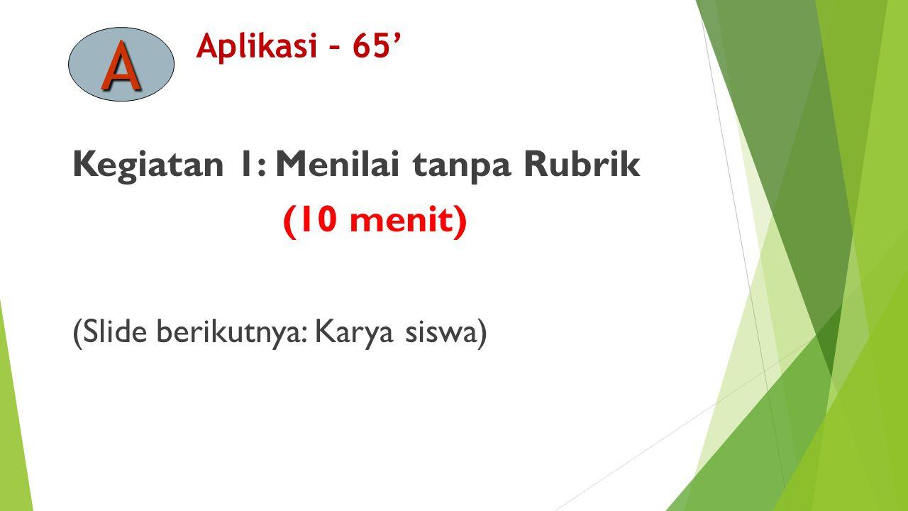 Aplikasi – 65' Kegiatan 1: Menilai tanpa Rubrik (10 menit) (Slide berikutnya: Karya siswa) A