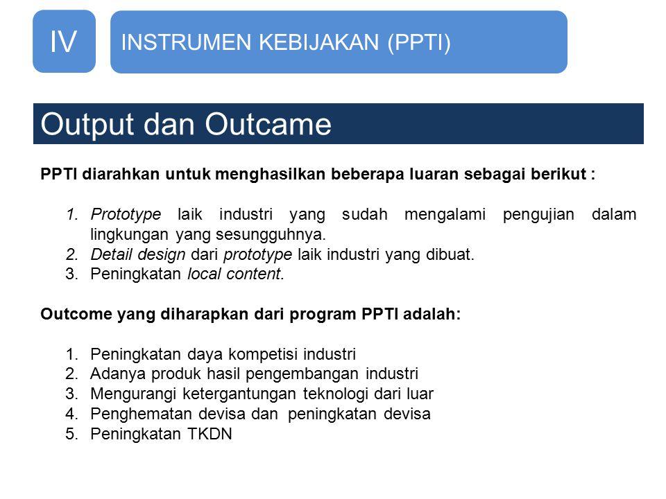 Output dan Outcame PPTI diarahkan untuk menghasilkan beberapa luaran sebagai berikut : 1.Prototype laik industri yang sudah mengalami pengujian dalam lingkungan yang sesungguhnya.