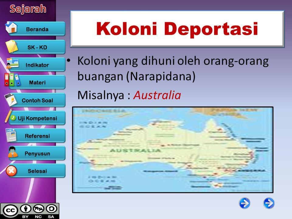 Koloni Deportasi Koloni yang dihuni oleh orang-orang buangan (Narapidana) Misalnya : Australia