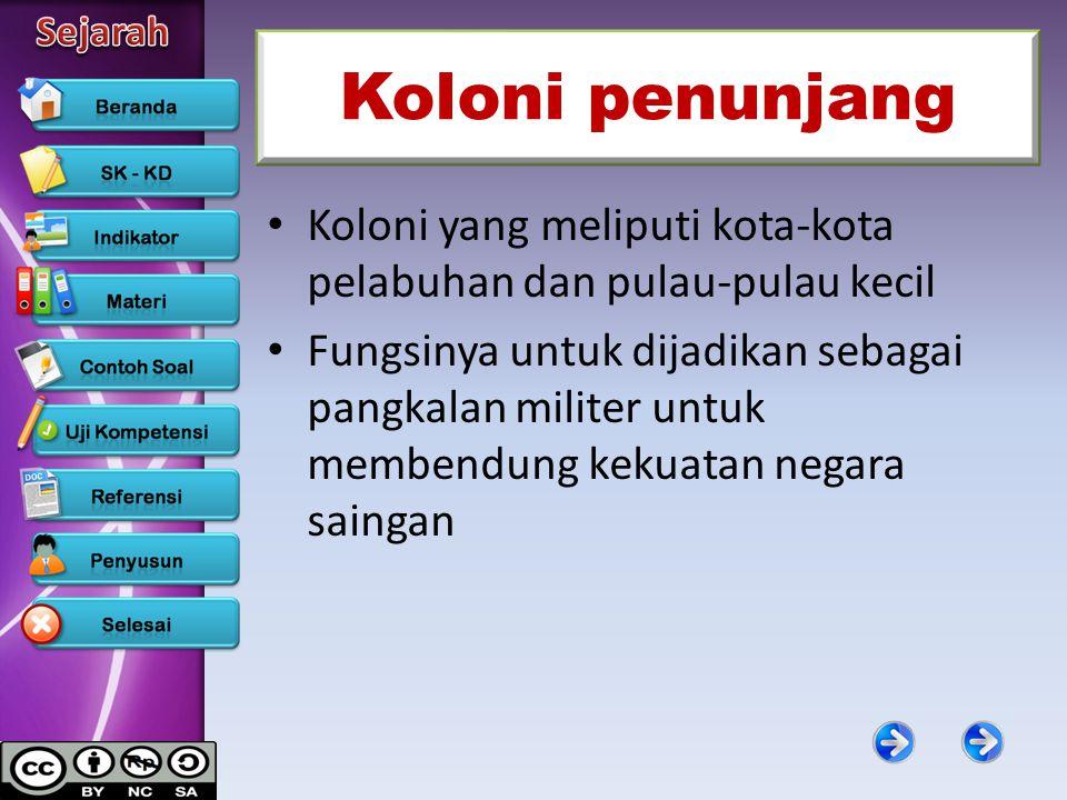 Koloni penunjang Koloni yang meliputi kota-kota pelabuhan dan pulau-pulau kecil Fungsinya untuk dijadikan sebagai pangkalan militer untuk membendung k