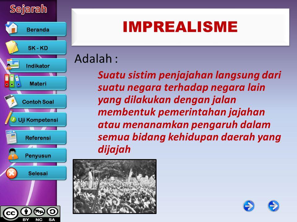 IMPREALISME Adalah : Suatu sistim penjajahan langsung dari suatu negara terhadap negara lain yang dilakukan dengan jalan membentuk pemerintahan jajaha