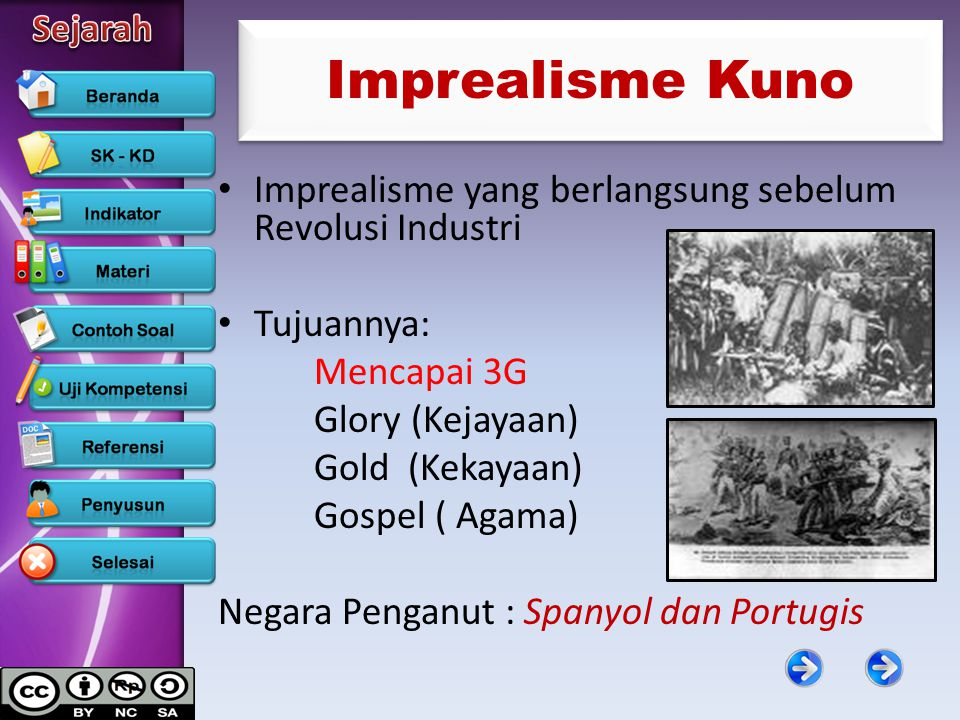 Imprealisme Kuno Imprealisme yang berlangsung sebelum Revolusi Industri Tujuannya: Mencapai 3G Glory (Kejayaan) Gold (Kekayaan) Gospel ( Agama) Negara