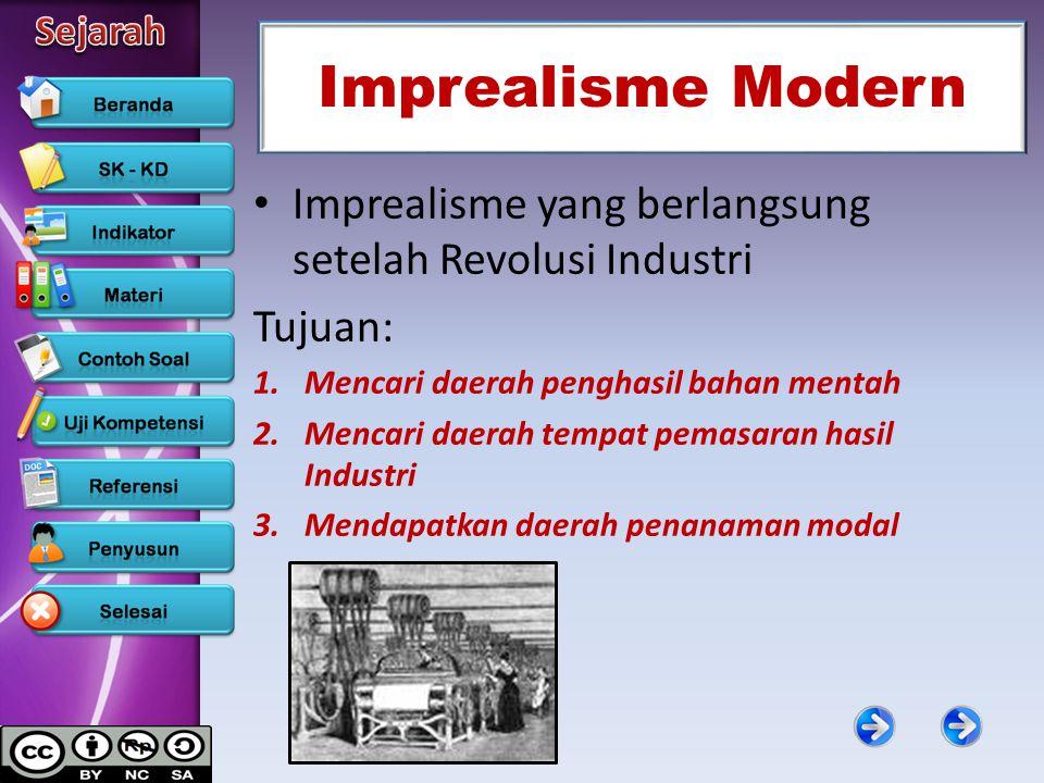 Imprealisme Modern Imprealisme yang berlangsung setelah Revolusi Industri Tujuan: 1.Mencari daerah penghasil bahan mentah 2.Mencari daerah tempat pema