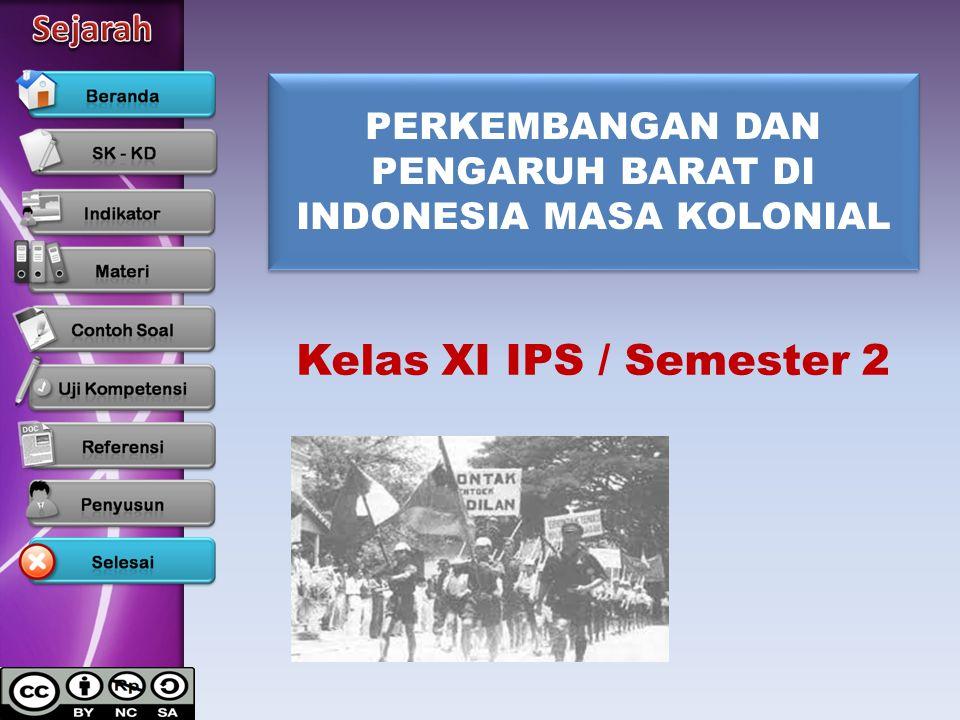 PERKEMBANGAN DAN PENGARUH BARAT DI INDONESIA MASA KOLONIAL Kelas XI IPS / Semester 2