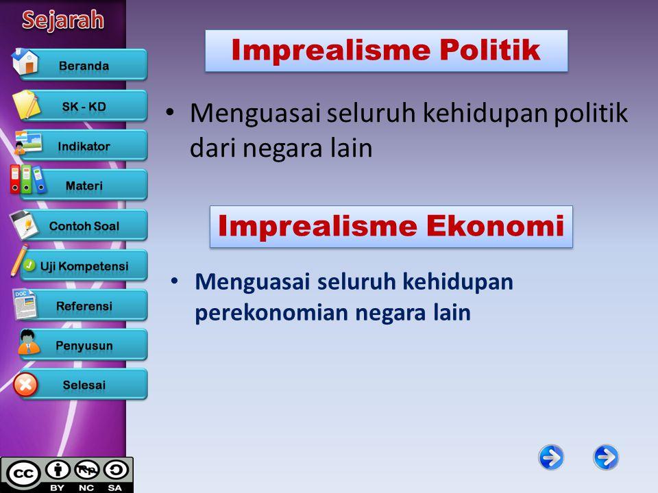 Menguasai seluruh kehidupan politik dari negara lain Imprealisme Politik Imprealisme Ekonomi Menguasai seluruh kehidupan perekonomian negara lain