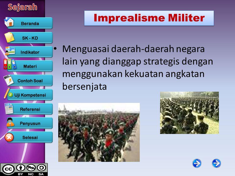 Menguasai daerah-daerah negara lain yang dianggap strategis dengan menggunakan kekuatan angkatan bersenjata Imprealisme Militer
