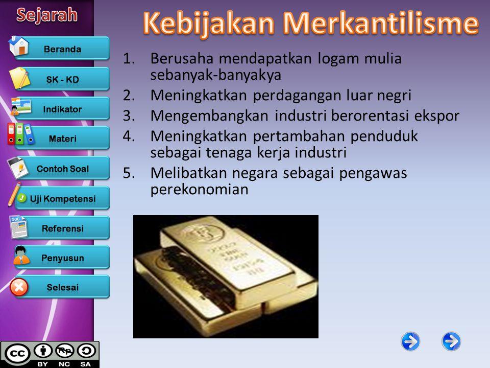 1.Berusaha mendapatkan logam mulia sebanyak-banyakya 2.Meningkatkan perdagangan luar negri 3.Mengembangkan industri berorentasi ekspor 4.Meningkatkan