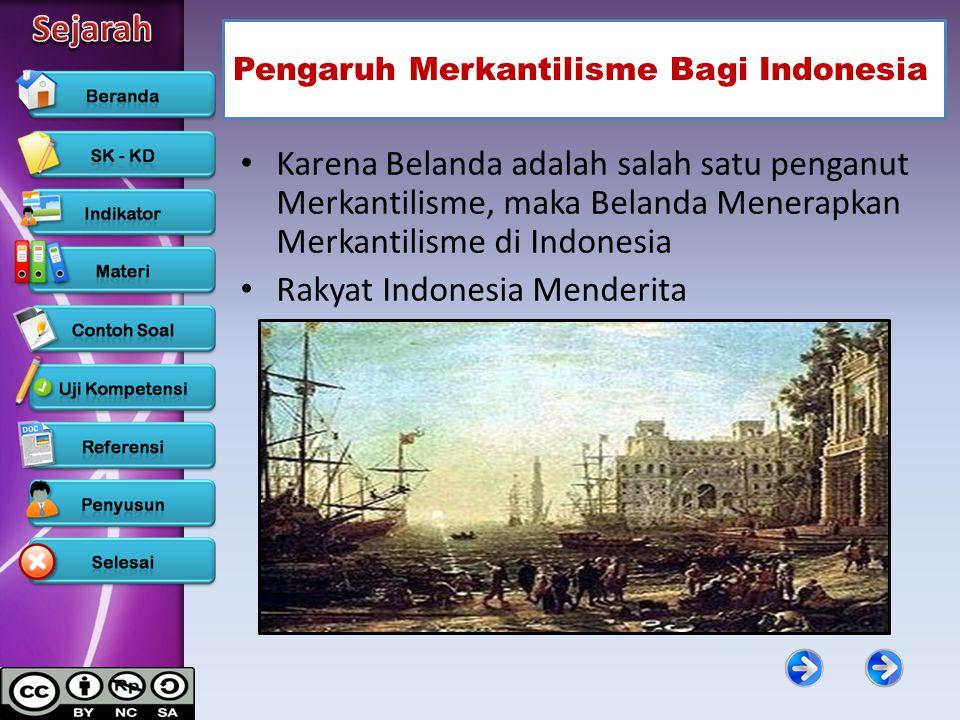 Pengaruh Merkantilisme Bagi Indonesia Karena Belanda adalah salah satu penganut Merkantilisme, maka Belanda Menerapkan Merkantilisme di Indonesia Raky