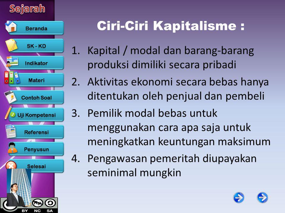 Ciri-Ciri Kapitalisme : 1.Kapital / modal dan barang-barang produksi dimiliki secara pribadi 2.Aktivitas ekonomi secara bebas hanya ditentukan oleh pe