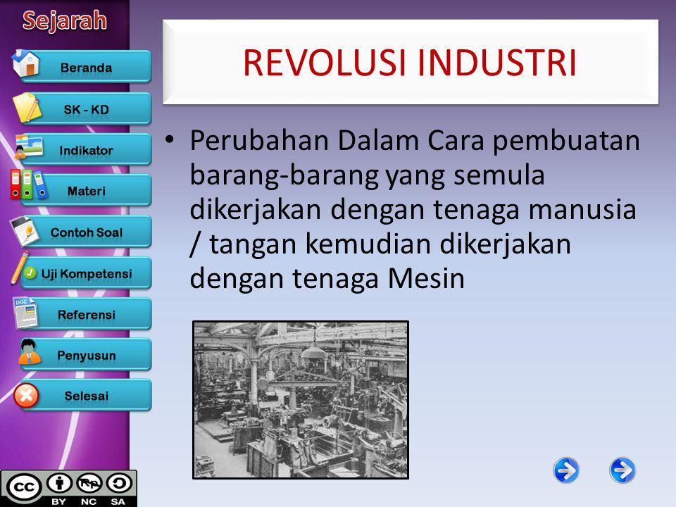 REVOLUSI INDUSTRI Perubahan Dalam Cara pembuatan barang-barang yang semula dikerjakan dengan tenaga manusia / tangan kemudian dikerjakan dengan tenaga