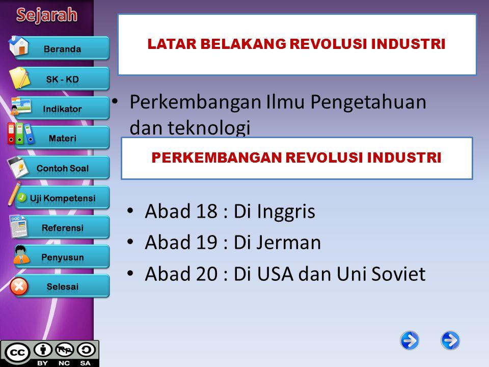 LATAR BELAKANG REVOLUSI INDUSTRI Perkembangan Ilmu Pengetahuan dan teknologi PERKEMBANGAN REVOLUSI INDUSTRI Abad 18 : Di Inggris Abad 19 : Di Jerman A