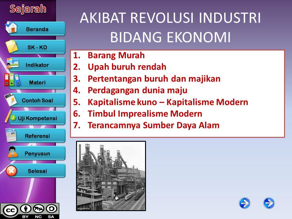 AKIBAT REVOLUSI INDUSTRI BIDANG EKONOMI 1.Barang Murah 2.Upah buruh rendah 3.Pertentangan buruh dan majikan 4.Perdagangan dunia maju 5.Kapitalisme kun