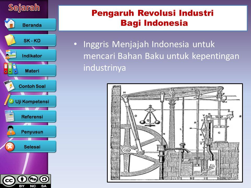 Pengaruh Revolusi Industri Bagi Indonesia Inggris Menjajah Indonesia untuk mencari Bahan Baku untuk kepentingan industrinya