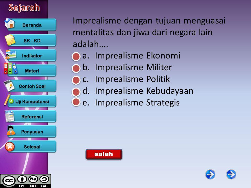Imprealisme dengan tujuan menguasai mentalitas dan jiwa dari negara lain adalah.... a.Imprealisme Ekonomi b.Imprealisme Militer c.Imprealisme Politik