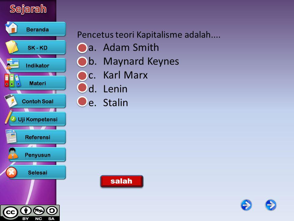 Pencetus teori Kapitalisme adalah.... a.Adam Smith b.Maynard Keynes c.Karl Marx d.Lenin e.Stalin Benar salah