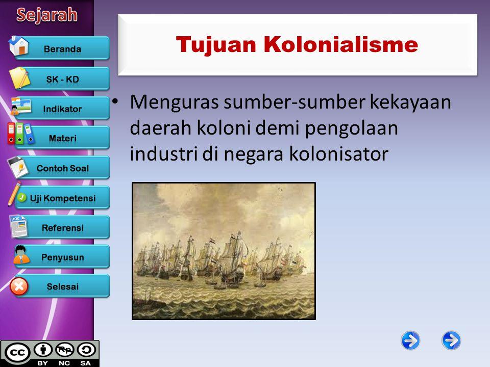 Tujuan Kolonialisme Menguras sumber-sumber kekayaan daerah koloni demi pengolaan industri di negara kolonisator